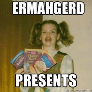 Ermahgerd Presents!